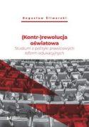 """Okładka książki, pt. """" (Kontr-)rewolucja oświatowa : %b studium z polityki prawicowych reform edukacyjnych"""" , autor: Bogusław Śliwerski."""