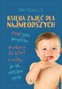 """Okładka książki pt. """"Księga zajęć dla najmłodszych : ponad 700 pomysłów na zabawy dla dzieci w wieku do 18 miesiąca życia pod redakcją Pam Schiller."""