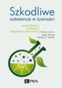 """Okładka książki pt. """"Szkodliwe substancje w żywności : pochodzenie, działanie, zagrożenia zdrowotne autorstwa: Agata Witczak, Zdzisław E. Sikorski."""