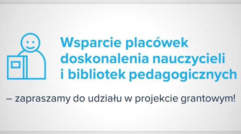 Baner informacyjny z tekstem: Wsparcie placówek doskonalenia nauczycieli i bibliotek pedagogicznych – zapraszamy do udziału w projekcie grantowym!