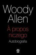 Zdjęcie okładki książki Woody Allena: na czarnym tle napis a propos niczego.
