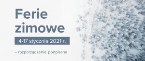Baner informacyjny z tekstem: Ferie zimowe 4-17 stycznia 2021 r. - rozporządzenie podpisane.