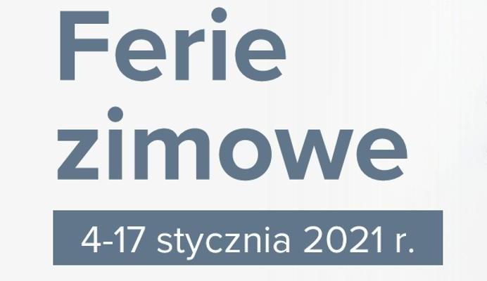Baner informacyjny z tekstem: Ferie zimowe - 4-17 stycznia 2021.