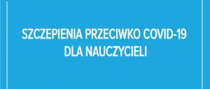 Baner informacyjny z tekstem: szczepienia przeciw COVID-19 dla nauczycieli.