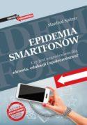"""Zdjęcie okładki książki """"Epidemia smartfonów. Czy jest zagrożeniem dla zdrowia, edukacji i społeczeństwa?""""."""