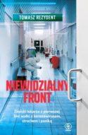 """Zdjęcie okładki książki """"Niewidzialny front : zapiski lekarza z pierwszej linii walki z koronawirusem, strachem i paniką""""."""