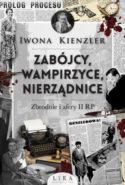 """Zdjęcie okładki książki """"Zabójcy, wampirzyce, nierządnice : zbrodnie i afery II RP""""."""