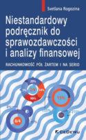 """Zdjęcie okładki książki, pt. """"Niestandardowy podręcznik do sprawozdawczości i analizy finansowej""""."""