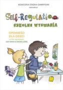 """Zdjęcie okładki książki, pt. """"Self-regulation :  szkolne wyzwania : opowieści dla dzieci o tym, jak działać, gdy emocje biorą górę""""."""