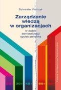 """Zdjęcie okładki książki, pt. """"Zarządzanie wiedzą w organizacjach w dobie senioralizacji społeczeństwa""""."""