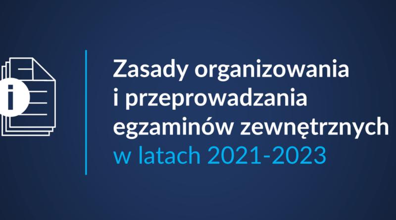 Baner informacyjny z teksem: Zasady organizowania i przeprowadzania egzaminów zewnętrznych w latach 2021-2023.