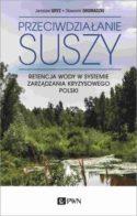 """Zdjęcie okładki książki, pt.""""Przeciwdziałanie suszy : retencja wody w systemie zarządzania kryzysowego Polski"""" - zdjęcie rozlewiska leśnego zarastającego roślinnością."""
