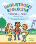 """Zdjęcie okładki książki, pt. """"Umiejętności społeczne : trening dla dzieci : 50 zabawnych ćwiczeń, dotyczących przyjaźni, prowadzenia rozmów i rozumienia reguł społecznych """" - rysunek trojga dzieci bawiących się na placu zabaw."""