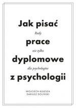 """Zdjęcie okładki książki, pt. """"Jak pisać prace dyplomowe z psychologii : rady nie tylko dla psychologów """"."""
