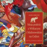"""Zdjęcie okładki audiobooka, pt. """" Moja podróż z Witkacym i Malinowskim na Cejlon """""""