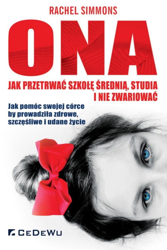 """Zdjęcie okładki książki, pt. """"Ona : jak przetrwać szkołę średnią, studia i nie zwariować """"."""