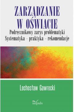 """Zdjęcie okładki książki, pt. """"Zarządzanie w oświacie : podręcznikowy zarys problematyki : systematyka, praktyka, rekomendacje""""."""