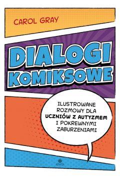 """Okładka książki, pt.""""Dialogi komiksowe : ilustrowane rozmowy dla uczniów z autyzmem i pokrewnymi zaburzeniami """"."""