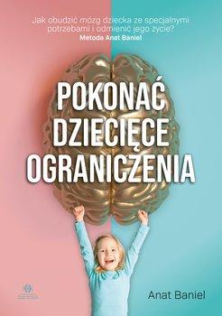 """Okładka książki, pt.""""Pokonać dziecięce ograniczenia : jak obudzić mózg dziecka ze specjalnymi potrzebami i odmienić jego życie? : Metoda Anat Baniel """"."""