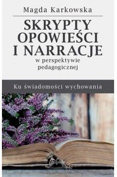 """Okładka książki, pt.""""Skrypty, opowieści i narracje w perspektywie pedagogicznej : ku świadomości wychowania """"."""