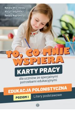 """Okładka książki, pt. """"To, co mnie wspiera : edukacja polonistyczna : poziom I : litery podstawowe : karty pracy dla uczniów ze specjalnymi potrzebami edukacyjnymi"""""""
