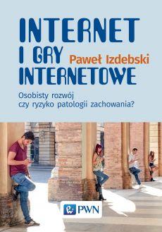 """Zdjęcie okładki książki, pt. """"Internet i gry internetowe : osobisty rozwój czy ryzyko patologii zachowania? """"."""