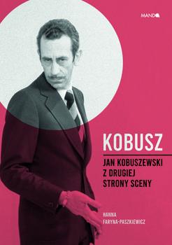 """Zdjęcie okładki książki, pt. """"Kobusz : Jan Kobuszewski z drugiej strony sceny """"."""