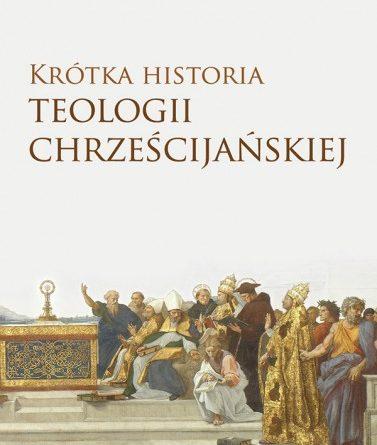 """Zdjęcie okładki książki, pt. """"Krótka historia teologii chrześcijańskiej """"."""